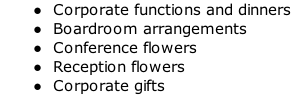 Corporate functions and dinners  Boardroom arrangements  Conference flowers  Reception flowers  Corporate gifts